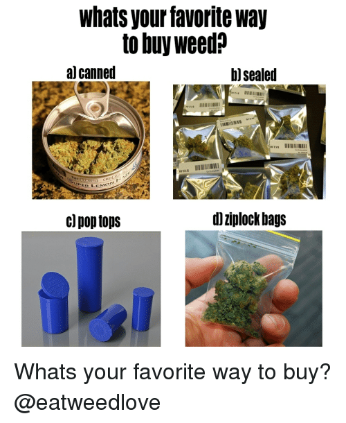 Uper: whats your favorite way  to buy weed?  al canned  b) sealed  $12  CBD  UPER LEM  d)ziplock bag:s Whats your favorite way to buy? @eatweedlove