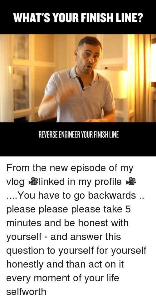 please please please: WHAT'S YOUR FINISH LINE?  REVERSE ENGINEER YOUR FINISH LINE From the new episode of my vlog 🎥linked in my profile 🎥....You have to go backwards .. please please please take 5 minutes and be honest with yourself - and answer this question to yourself for yourself honestly and than act on it every moment of your life selfworth