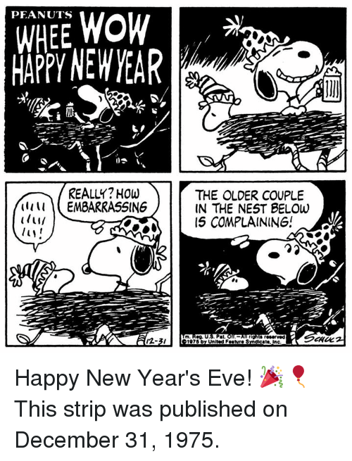Memes, New Year's, and Wow: WHEE WOW  MAPPY NEW YEAR  PEANUTS  REALLY? HOw  THE OLDER COUPLE  IN THE NEST BELOw  15 COMPLAINING!  (1111 EMBARRASSING  m Reg. U.S. Pat.  12-3/  1975 by United Feature Sndicate, inc Happy New Year's Eve! 🎉🎈 This strip was published on December 31, 1975.
