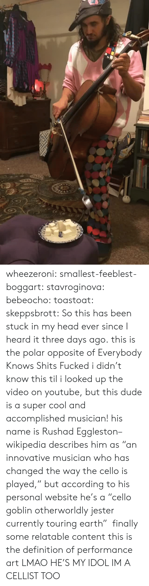 "innovative: wheezeroni:  smallest-feeblest-boggart:  stavroginova:  bebeocho:  toastoat:  skeppsbrott: So this has been stuck in my head ever since I heard it three days ago. this is the polar opposite of Everybody Knows Shits Fucked  i didn't know this til i looked up the video on youtube, but this dude is a super cool and accomplished musician! his name is Rushad Eggleston–wikipedia describes him as ""an innovative musician who has changed the way the cello is played,"" but according to his personal website he's a ""cello goblin  otherworldly jester currently touring earth""    finally some relatable content  this is the definition of performance art  LMAO HE'S MY IDOL IM A CELLIST TOO"