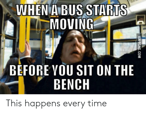 9gag, Time, and Com: WHEN A BUS STARTS  MOVING  BEFORE YOU SIT ON THE  BENCH  VIA 9GAG.COM This happens every time