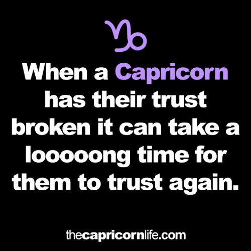 Capricorn, Time, and Com: When a Capricorn  has their trust  broken it can take a  looooong time for  them to trust again.  thecapricornlife.com