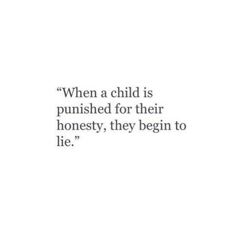 """Honesty, They, and Lie: """"When a child is  punished for their  honesty, they begin to  lie.""""  2"""