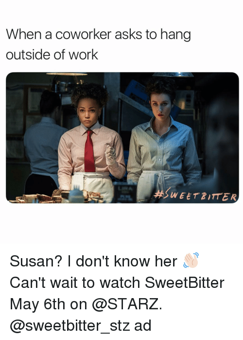 Starz: When a coworker asks to hang  outside of work  WEETPITTER Susan? I don't know her 👋🏻 Can't wait to watch SweetBitter May 6th on @STARZ. @sweetbitter_stz ad