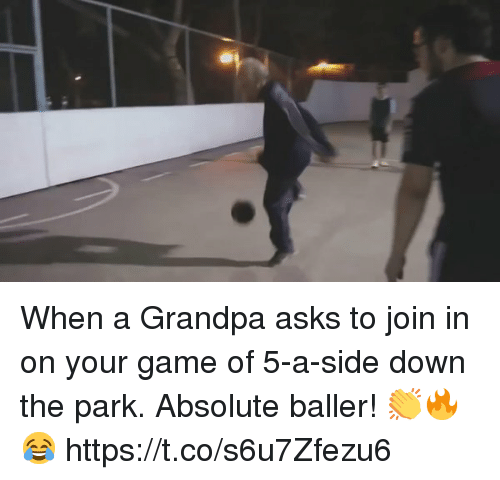 Baller: When a Grandpa asks to join in on your game of 5-a-side down the park.   Absolute baller! 👏🔥😂 https://t.co/s6u7Zfezu6