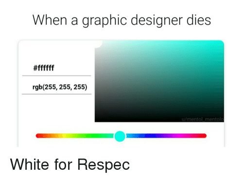 White, Rgb, and For: When a graphic designer dies  rgb (255, 255, 255)  u/mentol mentolo White for Respec