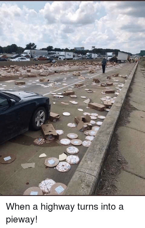 Funny, I Bet, and Bet: When a highway turns into a pieway!