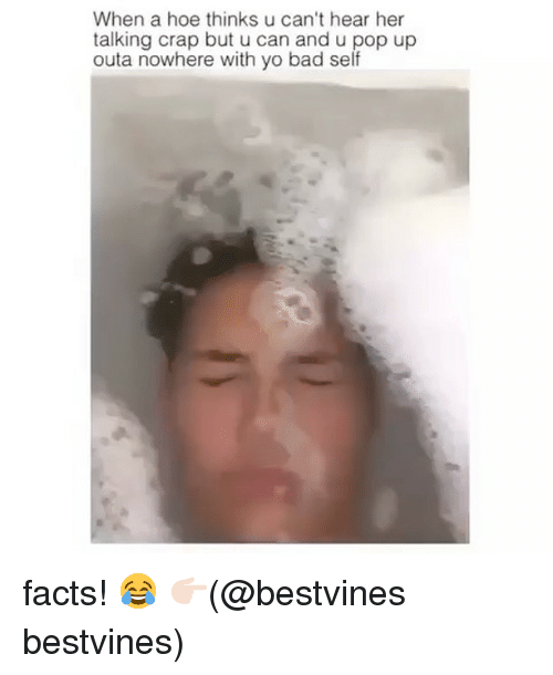 Bad, Facts, and Hoe: When a hoe thinks u can't hear her  talking crap but u can and u pop up  outa nowhere with yo bad self facts! 😂 👉🏻(@bestvines bestvines)