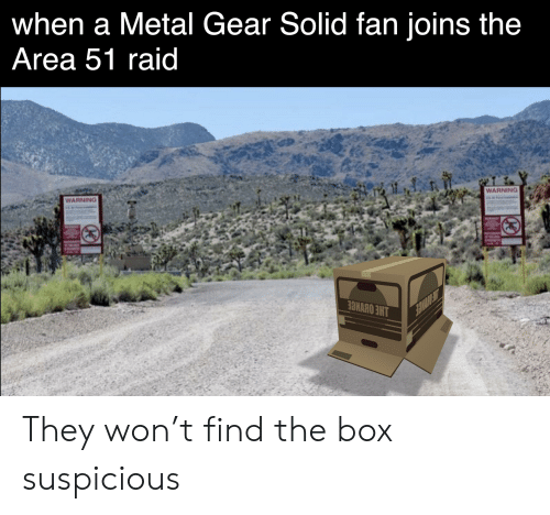 Reddit, Metal Gear, and Metal: when a Metal Gear Solid fan joins the  Area 51 raid  WARNING  WARNING They won't find the box suspicious
