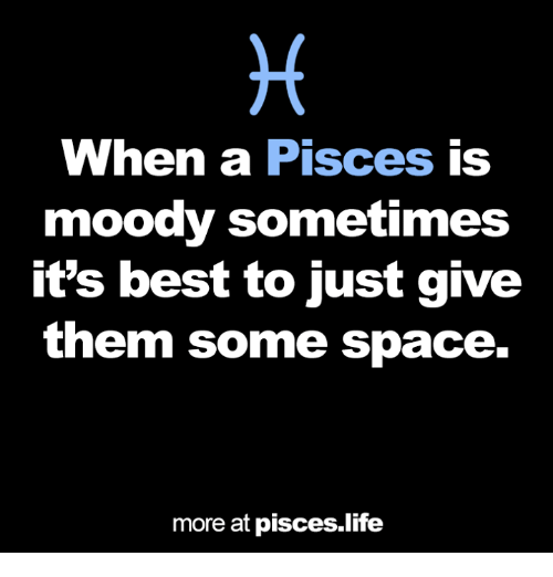 Astrology Memes: When a Pisces is  moody sometimes  it's best to just give  them some space.  more at pisces.life