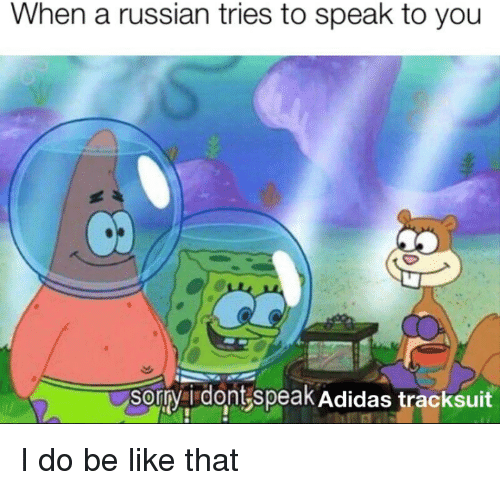 Adidas, Be Like, and Russian: When a russian tries to speak to you  Adidas tracksuit I do be like that