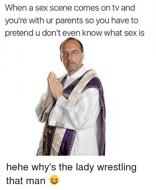 pretenders: When a sex scene comes on tv and  you're with ur parents so you have to  pretend u don't even know what sex is hehe why's the lady wrestling that man 😆