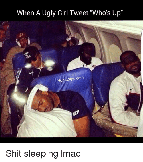 """Whos Up: When A Ugly Girl Tweet """"Who's Up""""  Hood Clips.com Shit sleeping lmao"""
