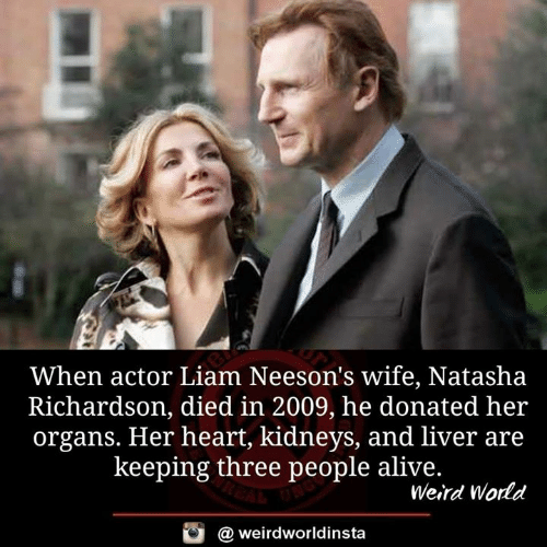 Kidneys: When actor Liam Neeson's wife, Natasha  Richardson, died in 2009, he donated her  organs. Her heart, kidneys, and liver are  keeping three people alive.  Weird World  @ weirdworldinsta