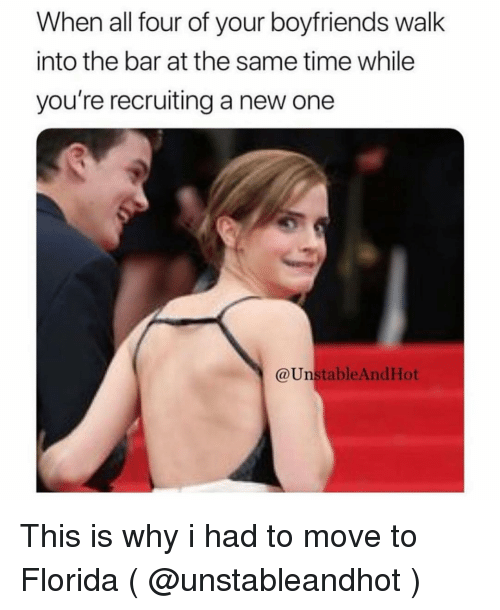 Florida, Time, and Girl Memes: When all four of your boyfriends walk  into the bar at the same time while  you're recruiting a new one  @UnstableAndHot This is why i had to move to Florida ( @unstableandhot )