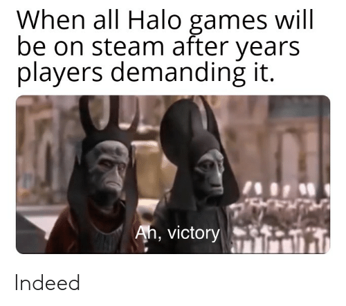 Halo, Steam, and Games: When all Halo games will  be on steam after  years  players demanding it.  Ah, victory Indeed