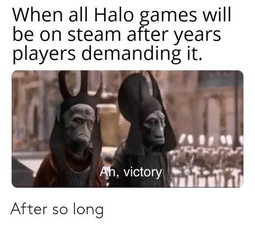 Halo, Steam, and Games: When all Halo games will  be on steam after  years  players demanding it.  Ah, victory After so long