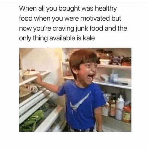 Food, Kale, and Girl Memes: When all you bought was healthy  food when you were motivated but  now you're craving junk food and the  only thing available is kale