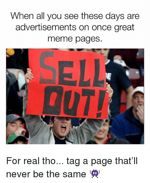Great Meme: When all you see these days are  advertisements on once great  meme pages.  ELL  DUT! For real tho... tag a page that'll never be the same 👾