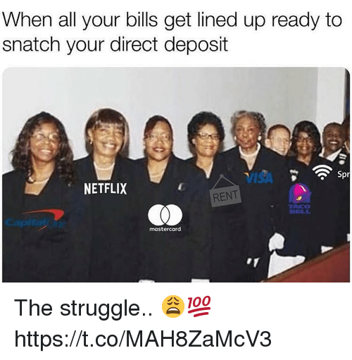 MasterCard: When all your bills get lined up ready to  snatch your direct deposit  VISA  NETFLIX  RENT  TACO  BTELL  mastercard The struggle.. 😩💯 https://t.co/MAH8ZaMcV3