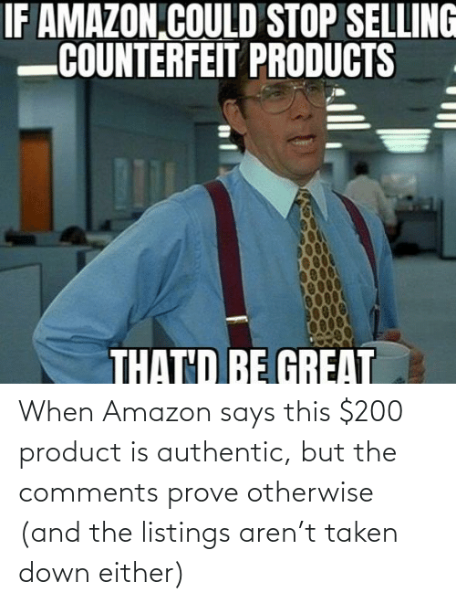 otherwise: When Amazon says this $200 product is authentic, but the comments prove otherwise (and the listings aren't taken down either)