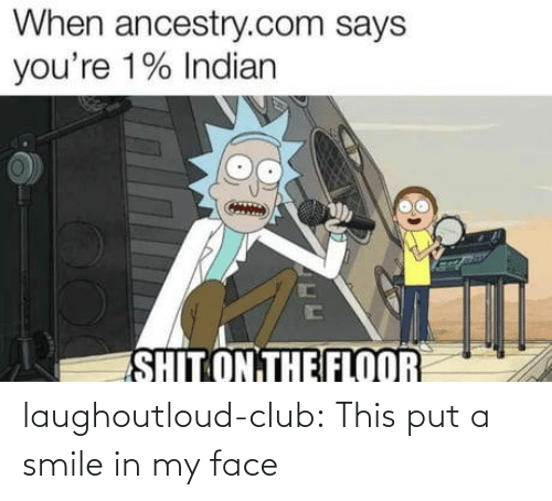 Ancestry: When ancestry.com says  you're 1% Indian  SHIT ON THE FLOOR laughoutloud-club:  This put a smile in my face