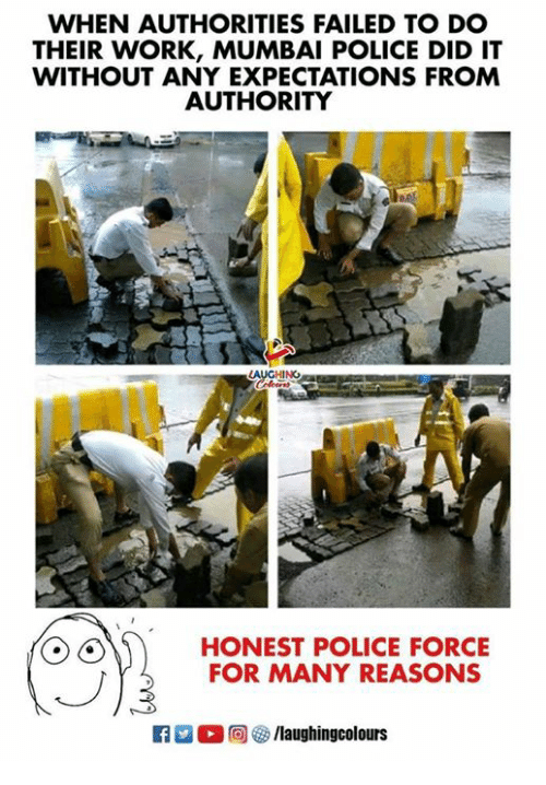 Police, Work, and Indianpeoplefacebook: WHEN AUTHORITIES FAILED TO DO  THEIR WORK, MUMBAI POLICE DID IT  WITHOUT ANY EXPECTATIONS FROM  AUTHORITY  煇経  HING  HONEST POLICE FORCE  FOR MANY REASONS  黒 向 s /laughingcolours