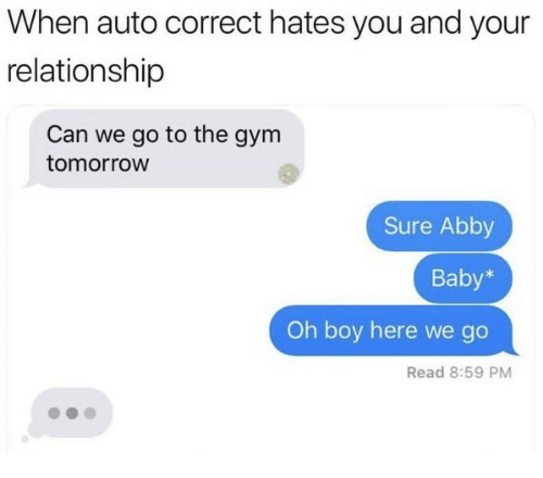 Can We Go: When auto correct hates you and your  relationship  Can we go to the gym  tomorroW  Sure Abby  Baby*  Oh boy here we go  Read 8:59 PM