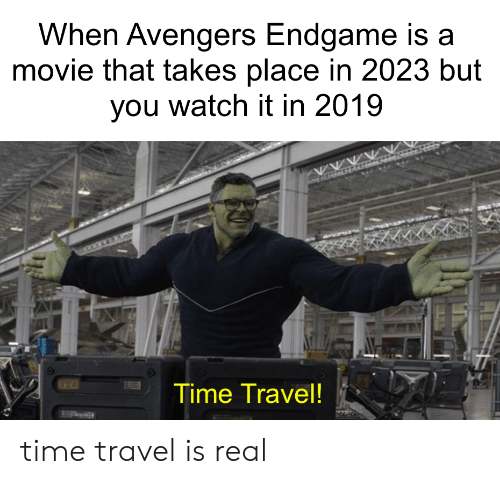 endgame: When Avengers Endgame is a  movie that takes place in 2023 but  you watch it in 2019  Time Travel! time travel is real