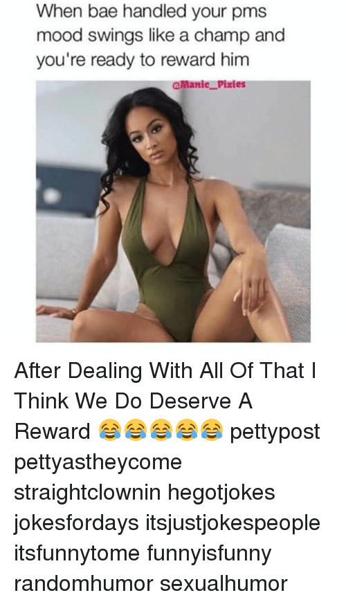 pms: When bae handled your pms  mood swings like a champ and  you're ready to reward him  @Manic Pixies After Dealing With All Of That I Think We Do Deserve A Reward 😂😂😂😂😂 pettypost pettyastheycome straightclownin hegotjokes jokesfordays itsjustjokespeople itsfunnytome funnyisfunny randomhumor sexualhumor