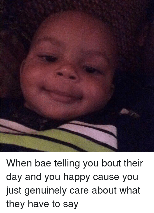 Genuinity: When bae telling you bout their day and you happy cause you just genuinely care about what they have to say