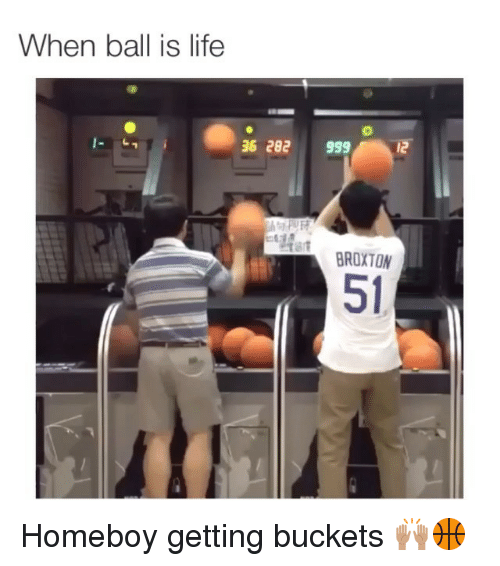 When Ball Is Life: When ball is life  36 282 999 12  BROXTON Homeboy getting buckets 🙌🏽🏀