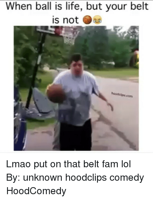 When Ball Is Life: When ball is life, but your belt  is not Lmao put on that belt fam lol By: unknown hoodclips comedy HoodComedy