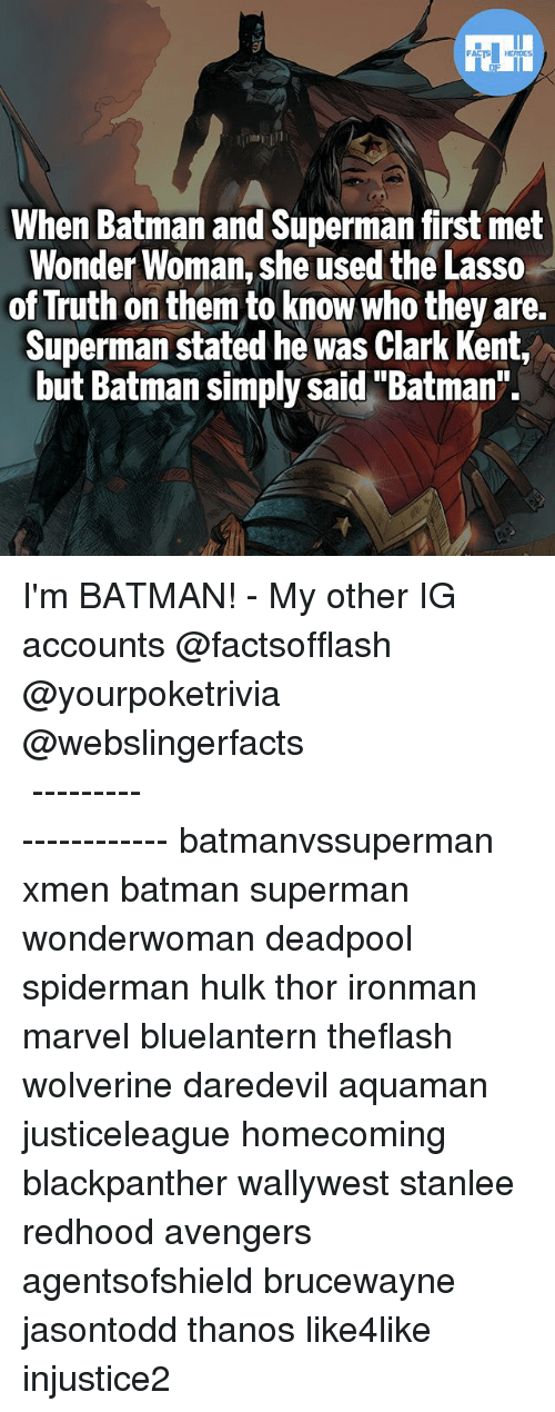 "Clarked: When Batman and Superman first met  Wonder Woman, she used the Lasso  of Truth on them to know who they are.  Superman stated he was Clark Kent,  but Batman simply said""Batman"". I'm BATMAN! - My other IG accounts @factsofflash @yourpoketrivia @webslingerfacts ⠀⠀⠀⠀⠀⠀⠀⠀⠀⠀⠀⠀⠀⠀⠀⠀⠀⠀⠀⠀⠀⠀⠀⠀⠀⠀⠀⠀⠀⠀⠀⠀⠀⠀⠀⠀ ⠀⠀--------------------- batmanvssuperman xmen batman superman wonderwoman deadpool spiderman hulk thor ironman marvel bluelantern theflash wolverine daredevil aquaman justiceleague homecoming blackpanther wallywest stanlee redhood avengers agentsofshield brucewayne jasontodd thanos like4like injustice2"
