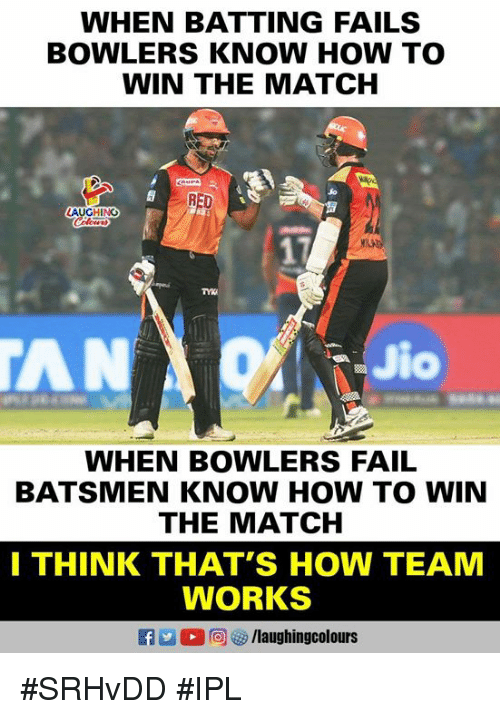 batting: WHEN BATTING FAILS  BOWLERS KNOW HOW TO  WIN THE MATCH  LAUGHING  AN  to  WHEN BOWLERS FAIL  BATSMEN KNOW HOW TO WIN  THE MATCH  I THINK THAT'S HOW TEAM  WORKS  R 2 0回參/laughingcolours #SRHvDD #IPL