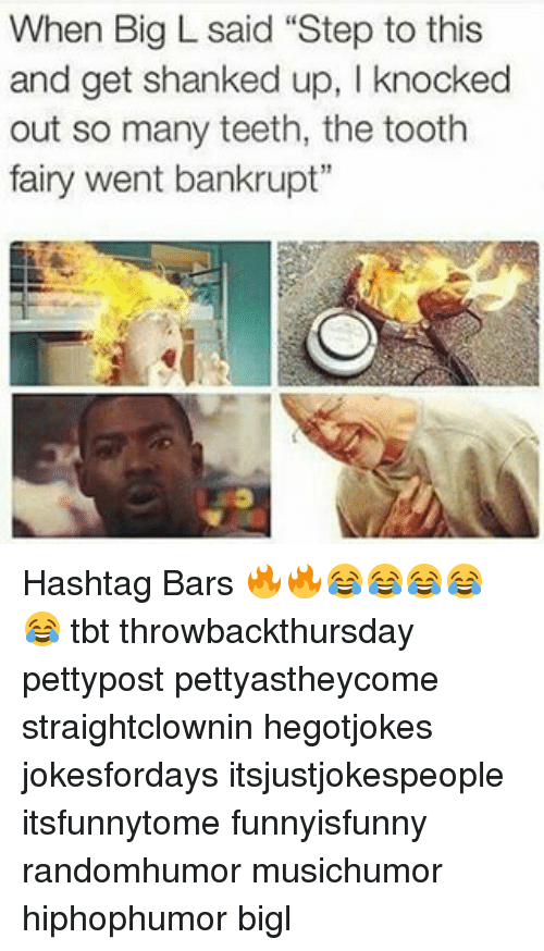 """shank: When Big L said """"Step to this  and get shanked up, knocked  out so many teeth, the tooth  fairy went bankrupt"""" Hashtag Bars 🔥🔥😂😂😂😂😂 tbt throwbackthursday pettypost pettyastheycome straightclownin hegotjokes jokesfordays itsjustjokespeople itsfunnytome funnyisfunny randomhumor musichumor hiphophumor bigl"""