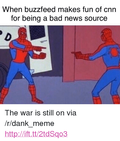 "Bad, cnn.com, and Dank: When buzzfeed makes fun of cnn  for being a bad news source <p>The war is still on via /r/dank_meme <a href=""http://ift.tt/2tdSqo3"">http://ift.tt/2tdSqo3</a></p>"