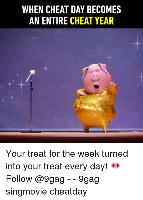 Cheat Day: WHEN CHEAT DAY BECOMES  AN ENTIRE CHEAT YEAR Your treat for the week turned into your treat every day! 🐽 Follow @9gag - - 9gag singmovie cheatday