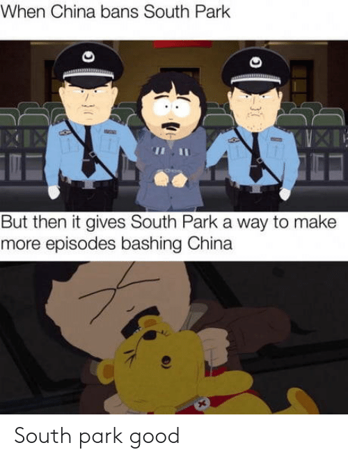 South Park, China, and Good: When China bans South Park  But then it gives South Park a way to make  more episodes bashing China South park good