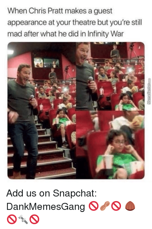 Still Mad: When Chris Pratt makes a guest  appearance at your theatre but you're still  mad after what he did in Infinity War Add us on Snapchat: DankMemesGang 🚫🥜🚫 🌰🚫🔩🚫