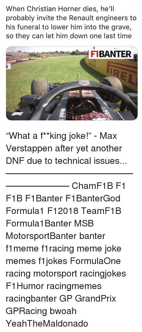 """renault: When Christian Horner dies, he'll  probably invite the Renault engineers to  his funeral to lower him into the grave,  so they can let him down one last time  TH  FBANTER """"What a f**king joke!"""" - Max Verstappen after yet another DNF due to technical issues... ————————————————————— ChamF1B F1 F1B F1Banter F1BanterGod Formula1 F12018 TeamF1B Formula1Banter MSB MotorsportBanter banter f1meme f1racing meme joke memes f1jokes FormulaOne racing motorsport racingjokes F1Humor racingmemes racingbanter GP GrandPrix GPRacing bwoah YeahTheMaldonado"""