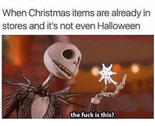 Christmas, Funny, and Halloween: When Christmas items are already in  stores and it's not even Halloween  the fuck is this?