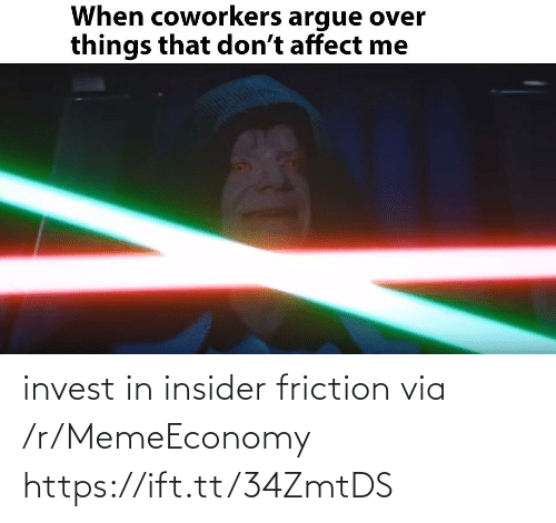 Arguing, Affect, and Coworkers: When coworkers argue over  things that don't affect me invest in insider friction via /r/MemeEconomy https://ift.tt/34ZmtDS