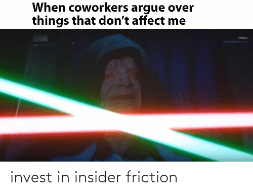 Arguing, Affect, and Coworkers: When coworkers argue over  things that don't affect me invest in insider friction