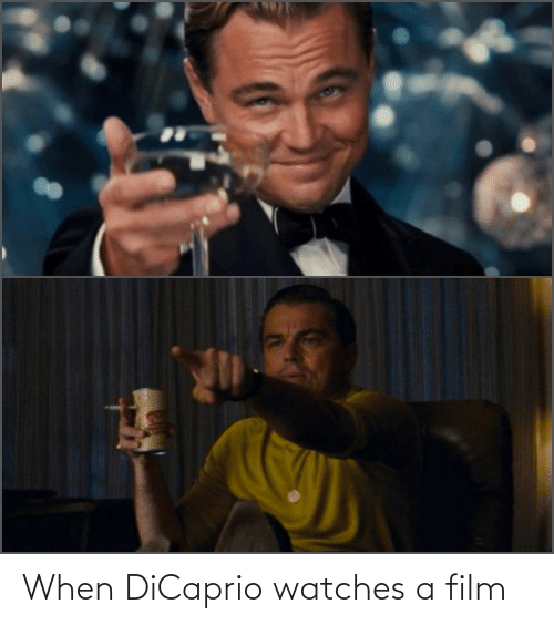 Watches: When DiCaprio watches a film