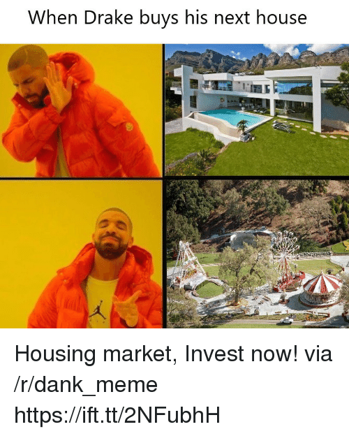 Dank, Drake, and Meme: When Drake buys his next house Housing market, Invest now! via /r/dank_meme https://ift.tt/2NFubhH