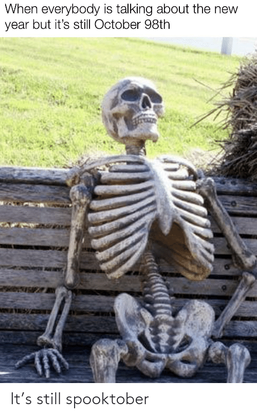 Spooktober: When everybody is talking about the new  year but it's still October 98th It's still spooktober
