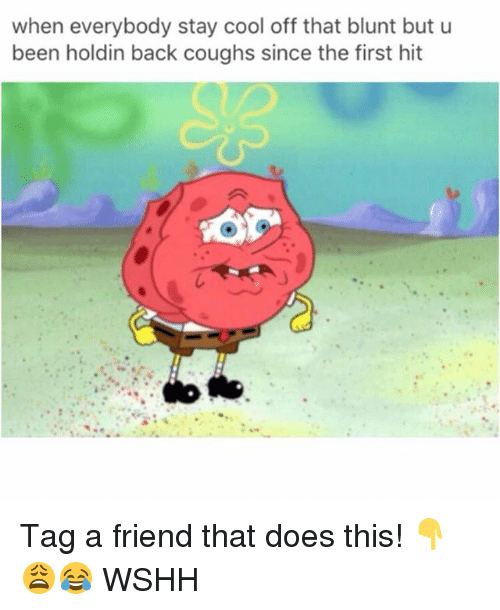Memes, Wshh, and Cool: when everybody stay cool off that blunt but u  been holdin back coughs since the first hit Tag a friend that does this! 👇😩😂 WSHH