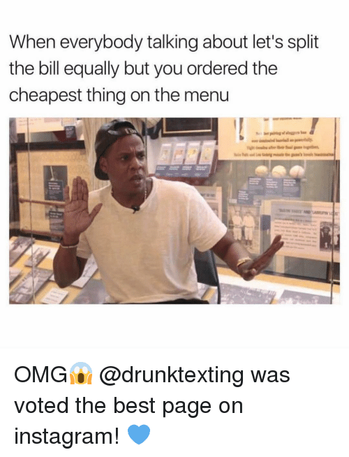 On The Menu: When everybody talking about let's split  the bill equally but you ordered the  cheapest thing on the menu OMG😱 @drunktexting was voted the best page on instagram! 💙