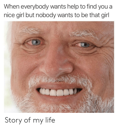 Life, Girl, and Help: When everybody wants help to find you a  nice girl but nobody wants to be that girl Story of my life